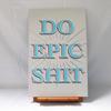 Do Epic Sh*t